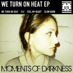 Moments of Darkness - We Turn On Heat EP